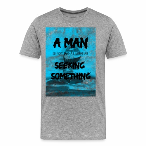 A man is not old as long as he is seeking somethin - T-shirt Premium Homme