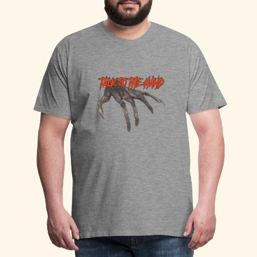 Talk To The Hand - Mannen Premium T-shirt