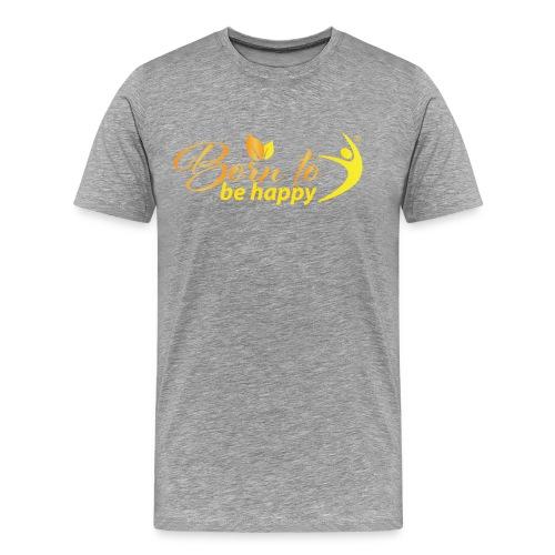 BORN TO BE HAPPY - Männer Premium T-Shirt