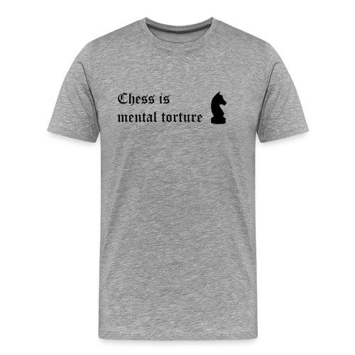 El ajedrez es tortura mental - Frase celebre - Camiseta premium hombre