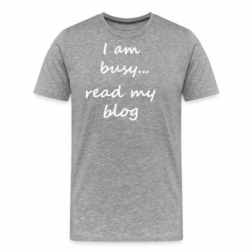 Ich bin beschäftigt - Lies meinen Blog! - Geschenk - Männer Premium T-Shirt