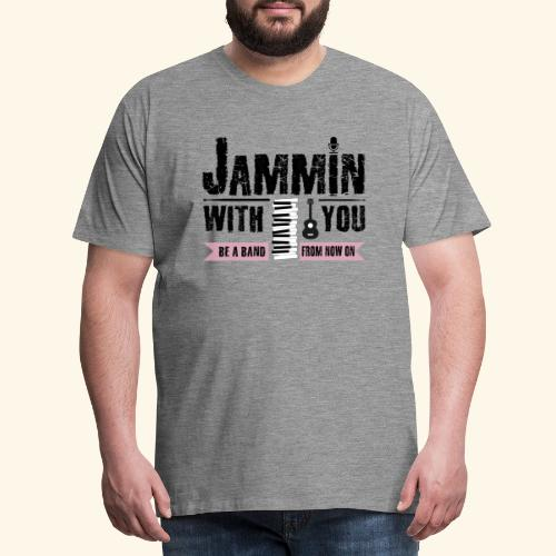 Jammin with you music - Männer Premium T-Shirt