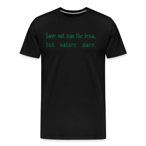 Love not man the less but nature more - Miesten premium t-paita