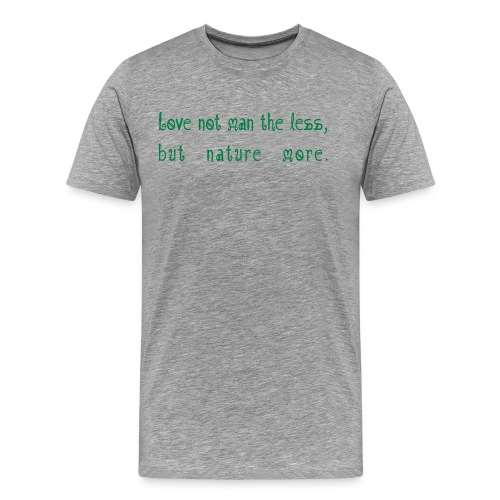 Love not man the less but nature more - Miesten premium t-paita