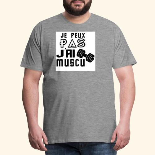 JE PEUX PAS J AI MUSCU - T-shirt Premium Homme