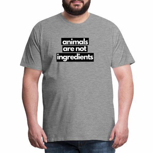 Animals are not ingredients 1 - Mannen Premium T-shirt