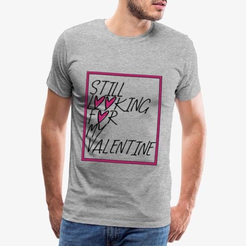 Still looking for my Valenine - Valentinstag - Männer Premium T-Shirt