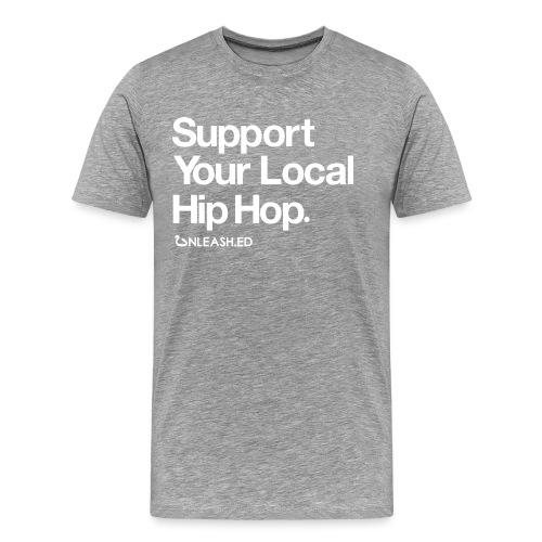 Support Your Local Hip Hop - Männer Premium T-Shirt