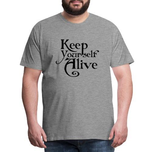 Keep Yourself Alive - schwarz auf weiss - Männer Premium T-Shirt