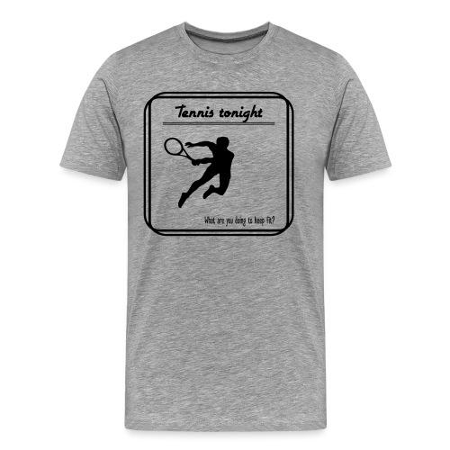 Tennis tonight - Miesten premium t-paita
