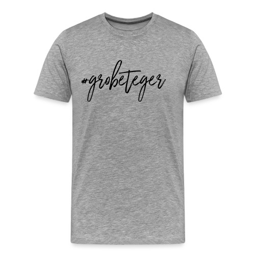 #grobeteger - Männer Premium T-Shirt