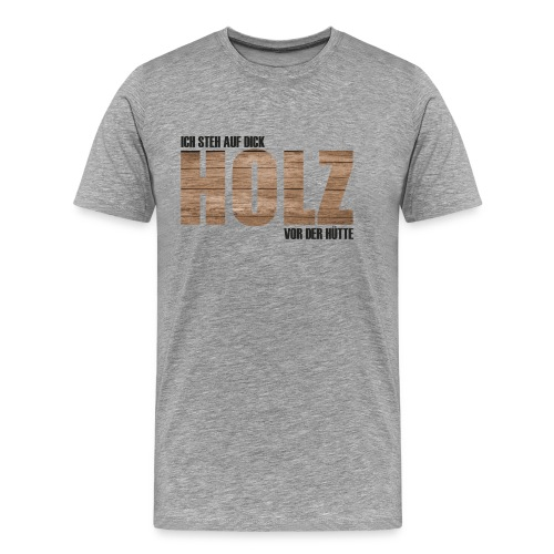 Holz vor der Hütte - Männer Premium T-Shirt