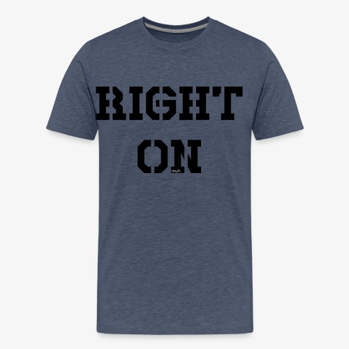 Right On - black - Männer Premium T-Shirt