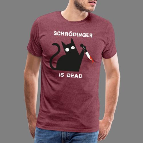 Schrödinger is dead - Männer Premium T-Shirt