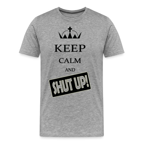 keep_calm and_shut up-01 - Maglietta Premium da uomo