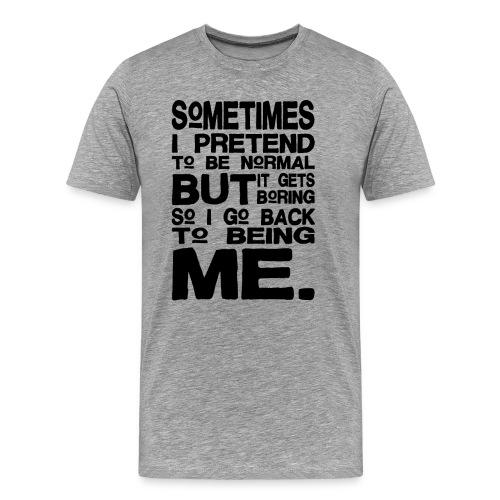 Pretend To Be Normal - Männer Premium T-Shirt