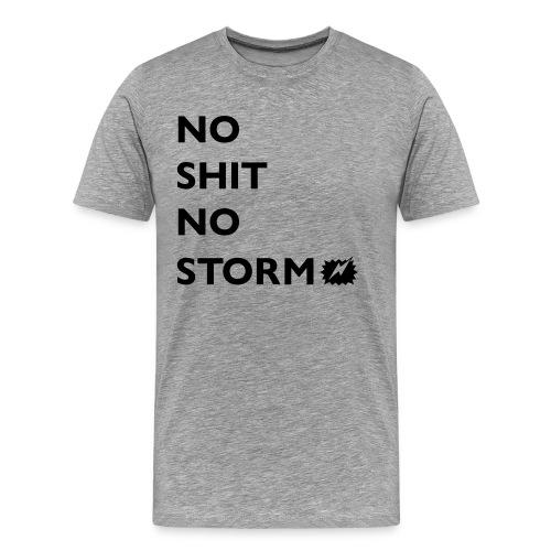 NO SHIT NO STORM! - Männer Premium T-Shirt