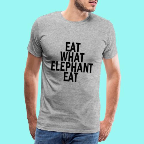 eat what elephant eat - Men's Premium T-Shirt