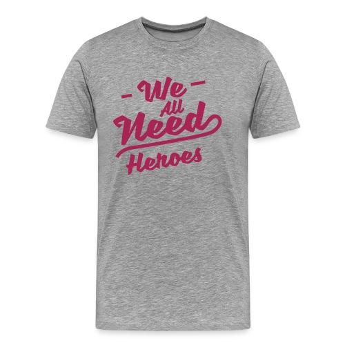 Wir alle brauchen Helden - Mut Eingeständnis Kraft - Männer Premium T-Shirt