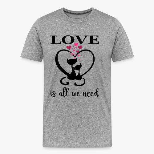 Love is all we need Herz Katzen Valentinstag Liebe - Männer Premium T-Shirt
