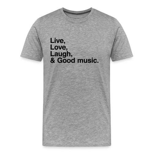 Live Love Laugh and good music - Camiseta premium hombre