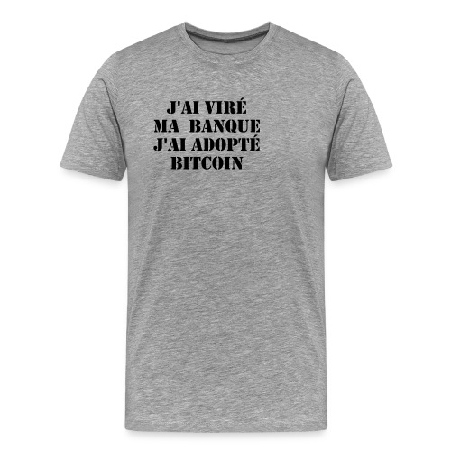 J'ai viré ma banque, j'ai adopté Bitcoin - T-shirt Premium Homme