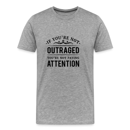 If you're not outraged you're not paying attention - Männer Premium T-Shirt