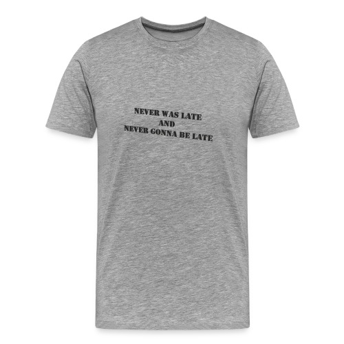 Never gonna be late saying - Men's Premium T-Shirt
