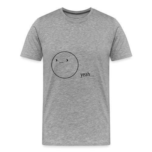 yeah... - Camiseta premium hombre