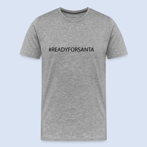 Ready for Santa Merry Christmas #XMAS - Männer Premium T-Shirt