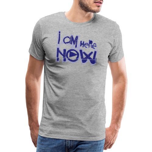 I am here now - Mannen Premium T-shirt