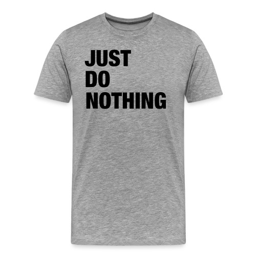 JUST DO NOTHING - T-shirt Premium Homme