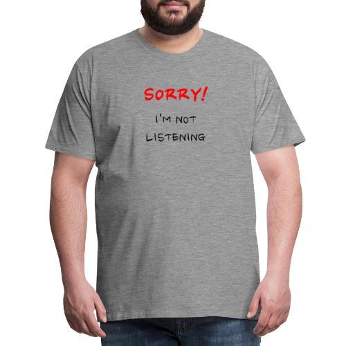 Sorry! I'm not listening - Männer Premium T-Shirt