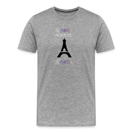 De Paris, mon pote, de Paris ! - T-shirt Premium Homme