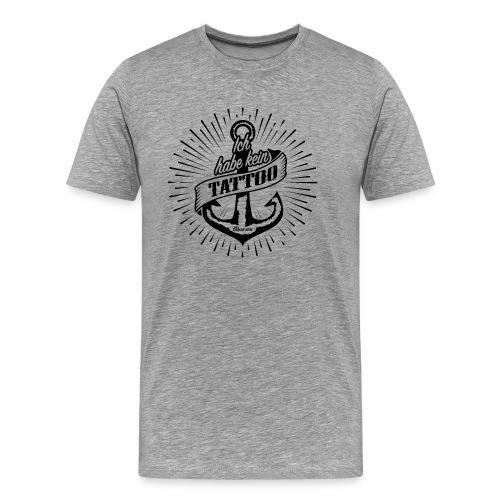 T-Shirt 'Ich habe kein Tattoo' - Männer Premium T-Shirt