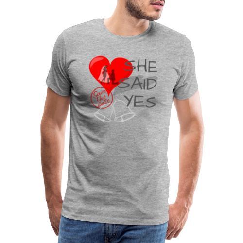 She said Yes - verlobung - Männer Premium T-Shirt