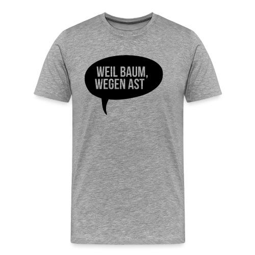 weil Baum wegen Ast - Männer Premium T-Shirt