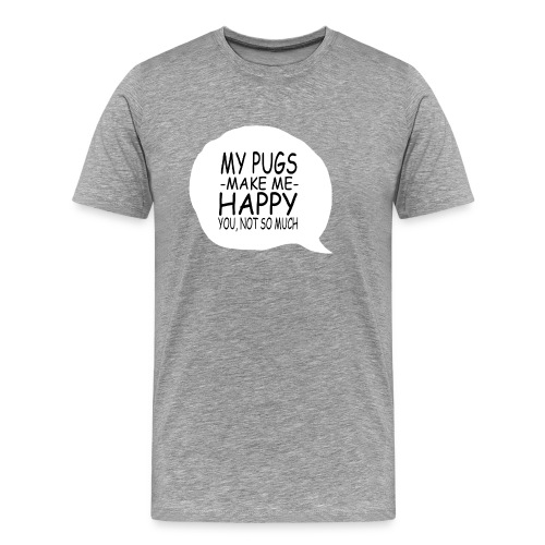 my pugs makes me happy copy - T-shirt Premium Homme
