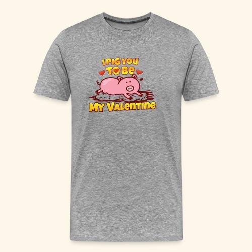 I pig to be you my valentine - Camiseta premium hombre