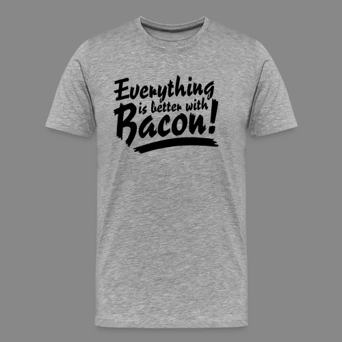 Everything is better with Bacon - Männer Premium T-Shirt