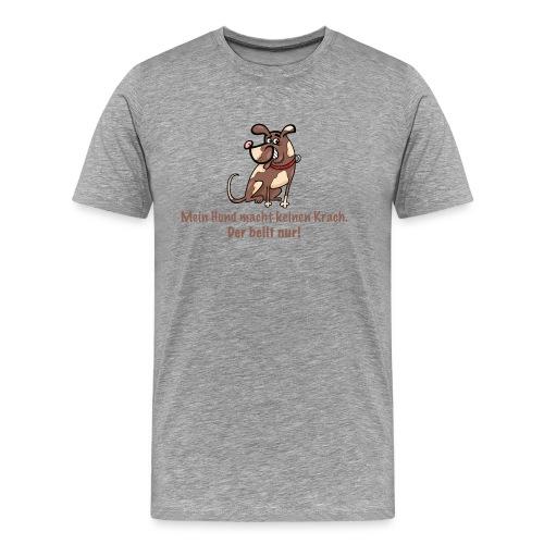 Mein Hund macht keinen Krach. Der bellt nur! - Männer Premium T-Shirt