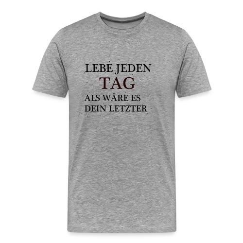 Lebe Jeden Tag Als wäre es dein letzter - Männer Premium T-Shirt