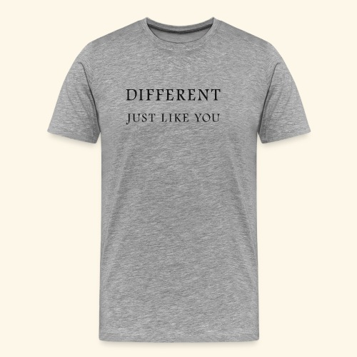 Different Just Like You (black font) - Mannen Premium T-shirt