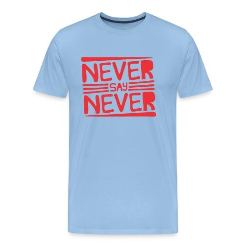 Never Say Never - Camiseta premium hombre