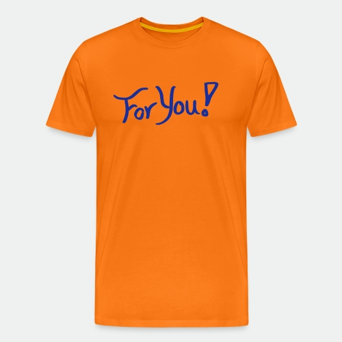for you! - Men's Premium T-Shirt