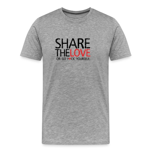 Share The Love (or go F*ck yourself) - T-shirt Premium Homme