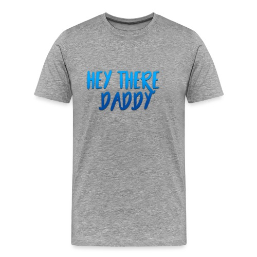 Hey there daddy - Men's Premium T-Shirt