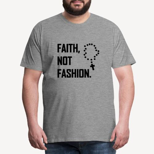 FAITH NOT FASHION - Men's Premium T-Shirt