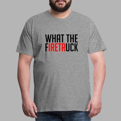 What the FiretrUCK ?! - Männer Premium T-Shirt