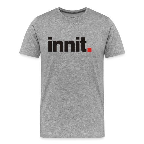 innit. - Men's Premium T-Shirt